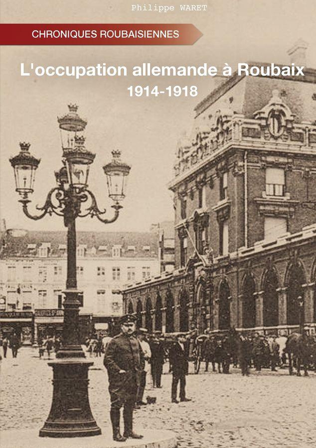 l 39 occupation allemande roubaix 1914 1918 livre de philippe waret atramenta. Black Bedroom Furniture Sets. Home Design Ideas