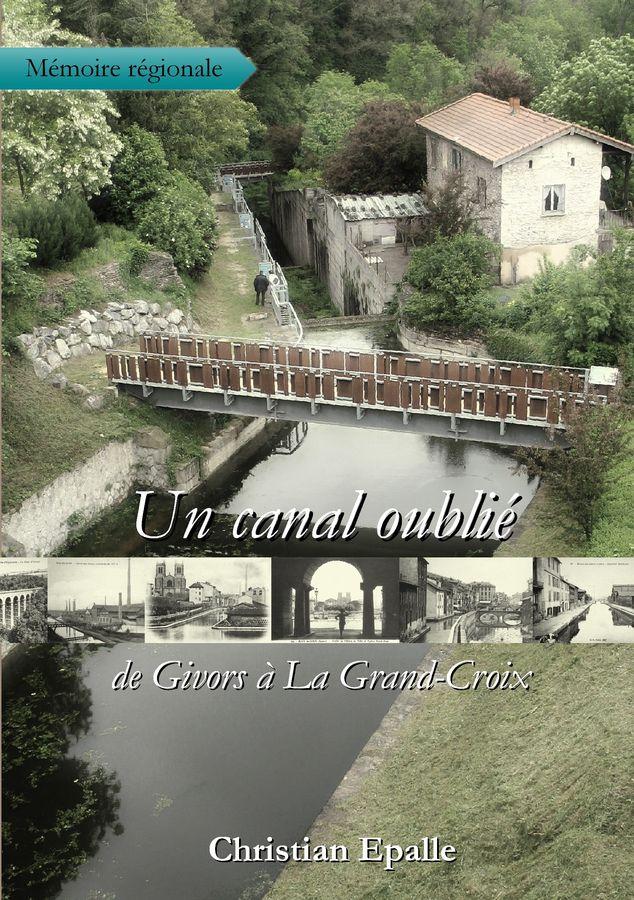 Un Canal Oubli U00e9 - De Givors  U00e0 La Grand-croix  Livre   De Christian Epalle