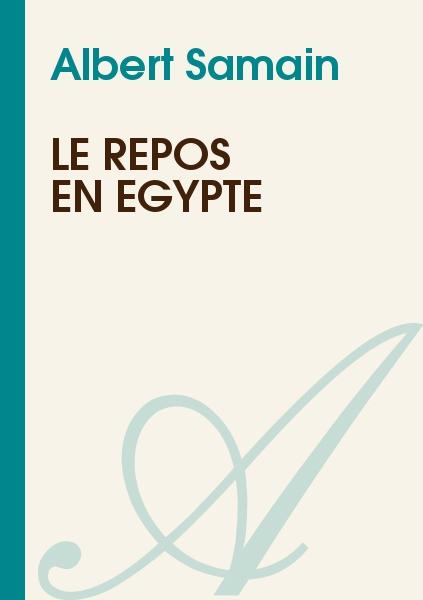 Albert Samain - Le repos en Egypte