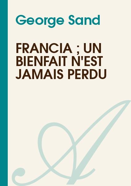 George Sand - Francia ; Un Bienfait n'Est Jamais Perdu