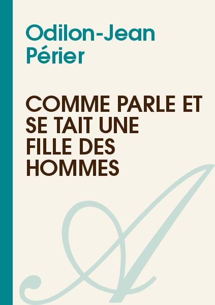 Odilon-Jean Périer - Comme parle et se tait une fille des hommes