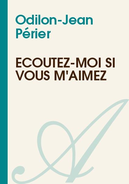 Odilon-Jean Périer - Écoutez-moi si vous m'aimez