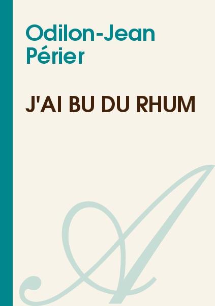 Odilon-Jean Périer - J'ai bu du rhum