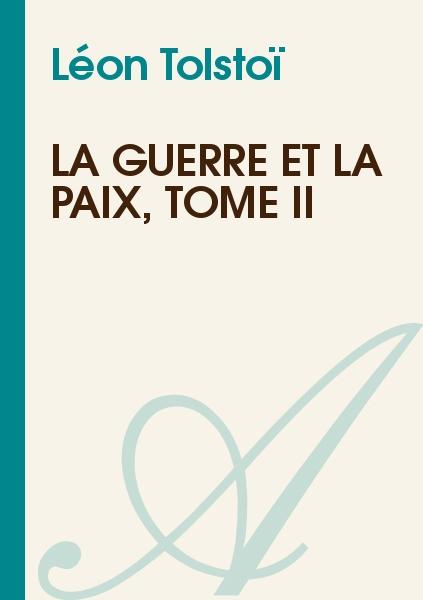 Léon Tolstoï - La Guerre et la Paix, Tome II