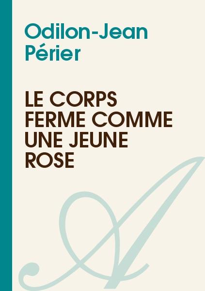 Odilon-Jean Périer - Le corps fermé comme une jeune rose