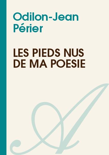 Odilon-Jean Périer - Les pieds nus de ma poésie