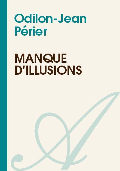 Odilon-Jean Périer - Manque d'illusions