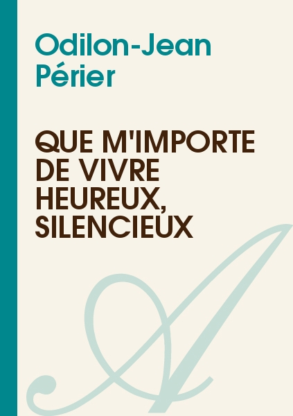Odilon-Jean Périer - Que m'importe de vivre heureux, silencieux
