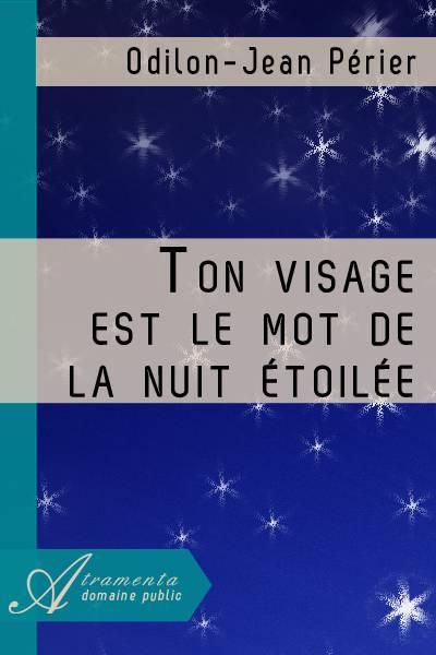 Odilon-Jean Périer - Ton visage est le mot de la nuit étoilée