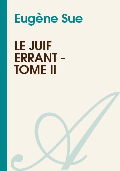 Eugène Sue - Le juif errant - Tome II