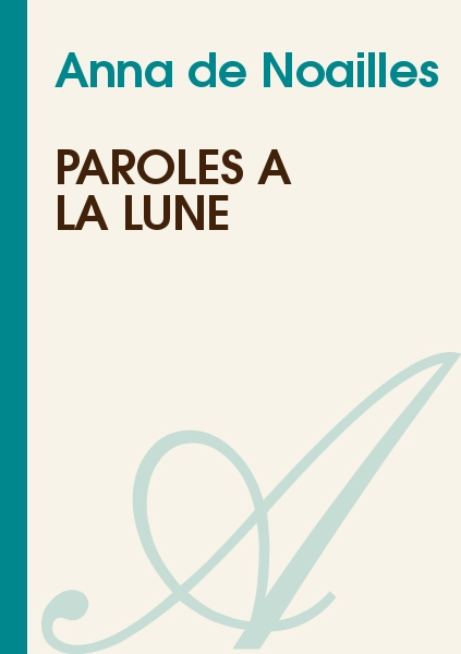 Anna de Noailles - Paroles à la lune