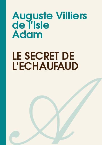 Auguste Villiers de l'Isle Adam - Le secret de l'échaufaud