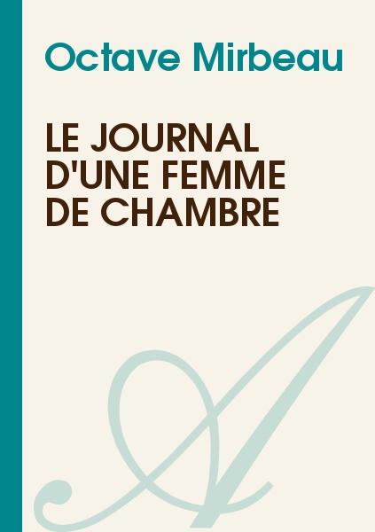 Le journal d 39 une femme de chambre octave mirbeau texte int gral romans atramenta - Cherche femme de chambre ...