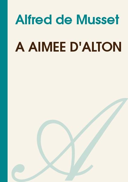 Alfred de Musset - A Aimée d'Alton