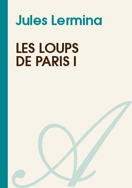 Jules Lermina - Les loups de Paris I