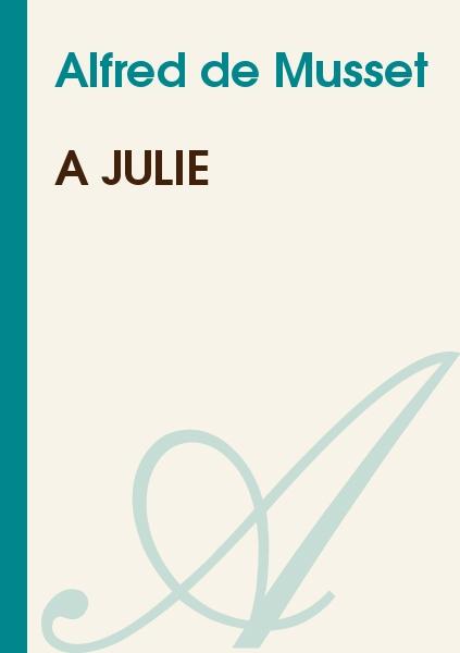 Alfred de Musset - A Julie