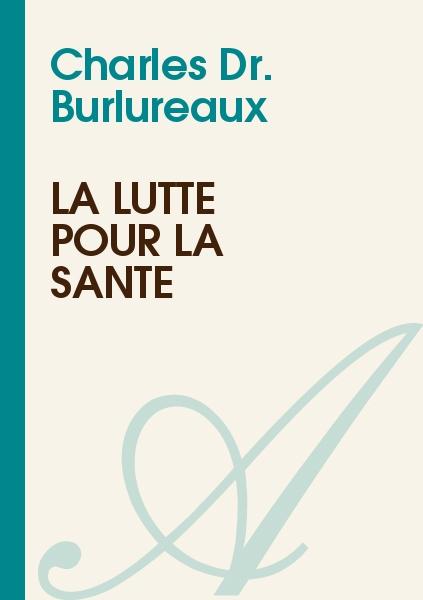 Charles Dr. Burlureaux - La lutte pour la santé