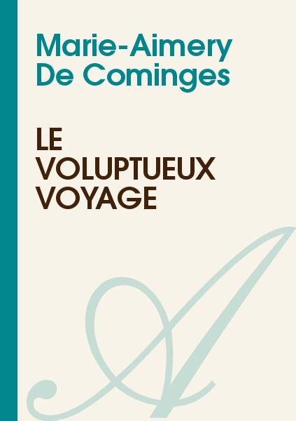 Marie-Aimery De Cominges - Le Voluptueux Voyage