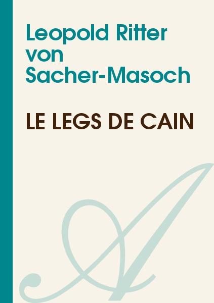 Leopold Ritter von Sacher-Masoch - Le legs de Caïn