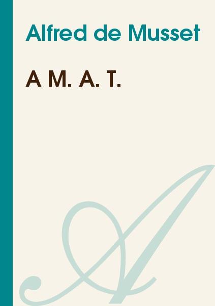 Alfred de Musset - A M. A. T.