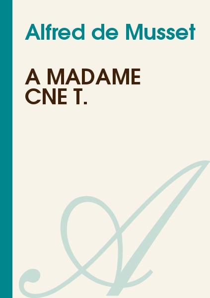 Alfred de Musset - A Madame Cne T.