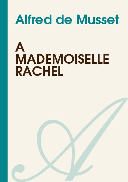 Alfred de Musset - A Mademoiselle Rachel