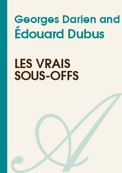 Georges Darien and Édouard Dubus - Les vrais sous-offs