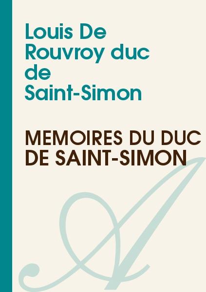 Louis De Rouvroy duc de Saint-Simon - Mémoires du duc de Saint-Simon