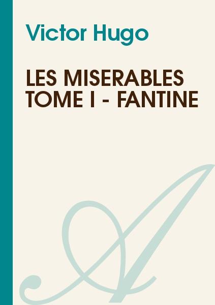 Victor Hugo - Les misérables Tome I - Fantine