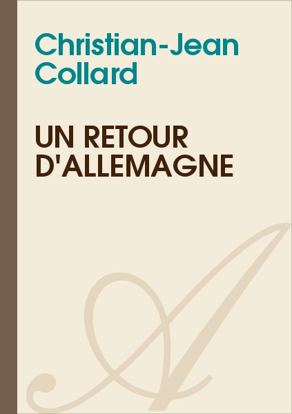 Christian-Jean Collard - UN RETOUR D'ALLEMAGNE