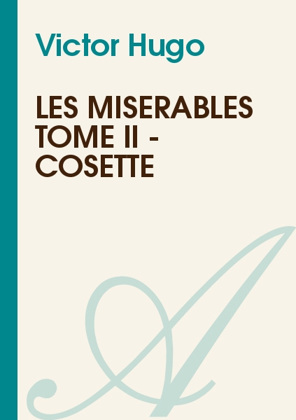 Victor Hugo - Les misérables Tome II - Cosette