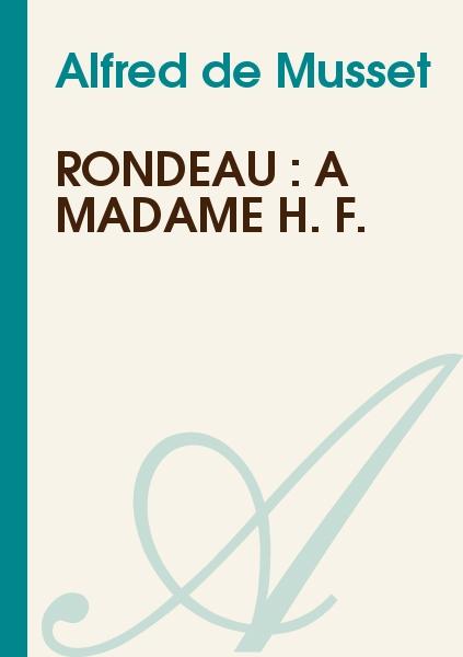 Alfred de Musset - Rondeau : A Madame H. F.