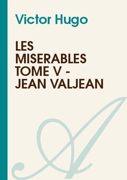 Victor Hugo - Les misérables Tome V - Jean Valjean