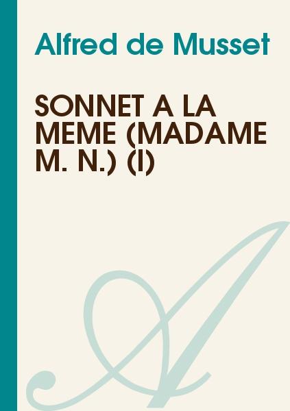Alfred de Musset - Sonnet à la même (Madame M. N.) (I)