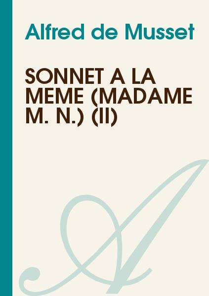 Alfred de Musset - Sonnet à la même (Madame M. N.) (II)