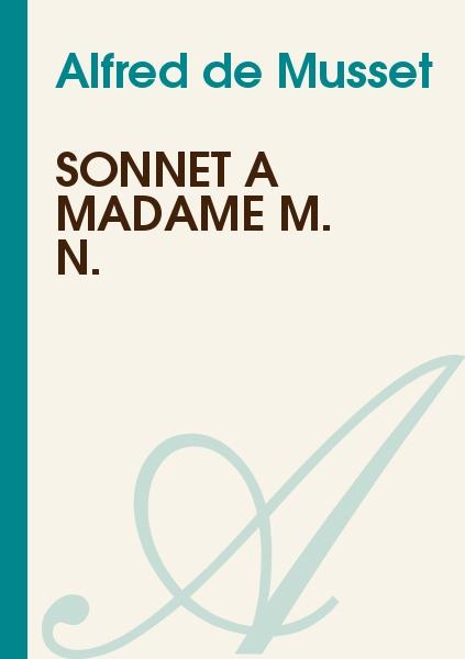 Alfred de Musset - Sonnet à Madame M. N.