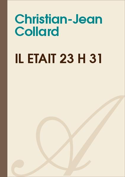 Christian-Jean Collard - IL ÉTAIT 23 H 31
