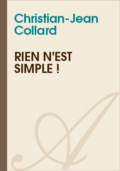 Christian-Jean Collard - RIEN N'EST SIMPLE !