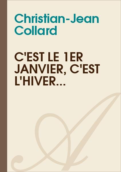 Christian-Jean Collard - C'est le 1er janvier, c'est l'hiver...
