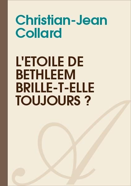 Christian-Jean Collard - L'étoile de Bethléem brille-t-elle toujours ?