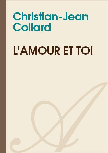 Christian-Jean Collard - L'amour et toi