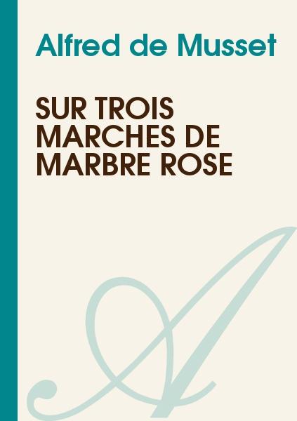 Alfred de Musset - Sur trois marches de marbre rose