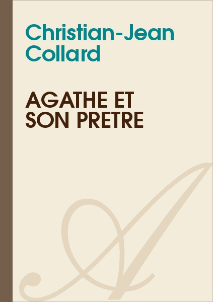 Christian-Jean Collard - Agathe et son prêtre