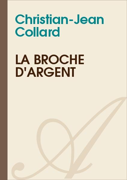 Christian-Jean Collard - La broche d'argent