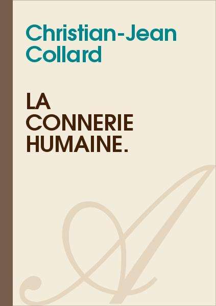 Christian-Jean Collard - La connerie humaine.