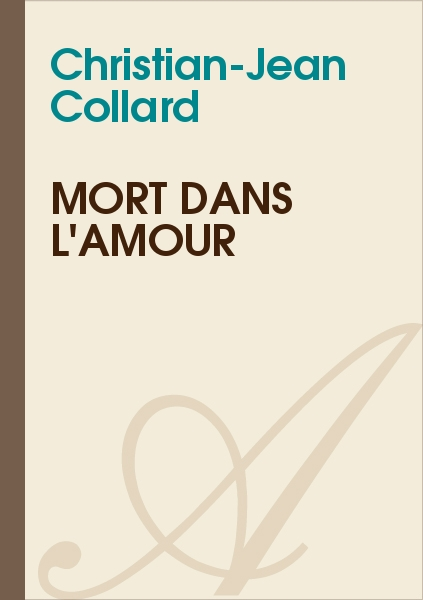 Christian-Jean Collard - Mort dans l'amour