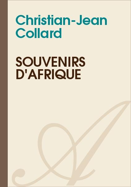 Christian-Jean Collard - Souvenirs d'Afrique