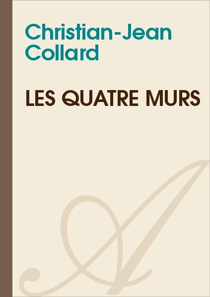 Christian-Jean Collard - Les quatre murs
