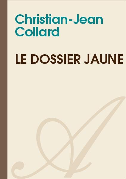 Christian-Jean Collard - LE DOSSIER JAUNE