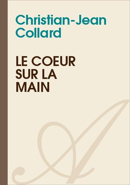 Christian-Jean Collard - Le coeur sur la main